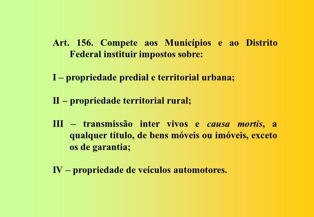 Art. 156. Compete aos Municípios e ao Distrito Federal instituir impostos sobre: