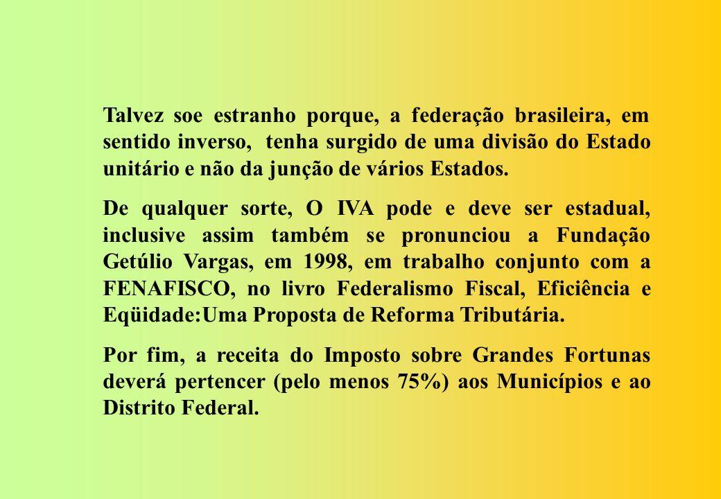 Talvez soe estranho porque, a federação brasileira, em sentido inverso, tenha surgido de uma divisão do Estado unitário e não da junção de vários Estados.