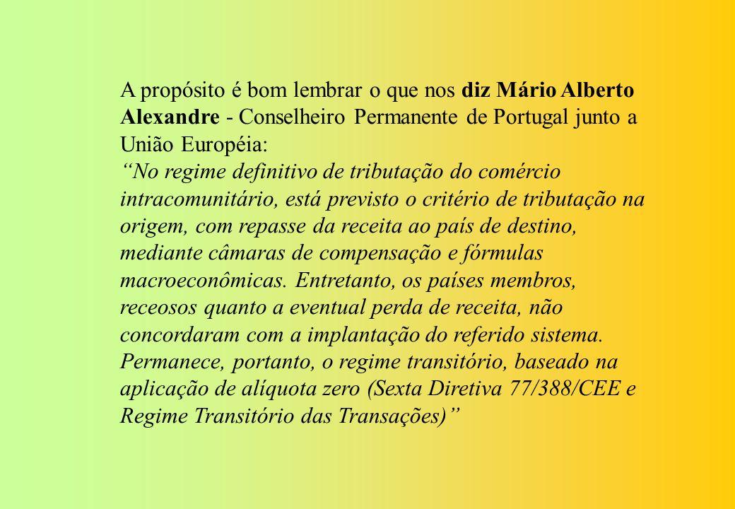 A propósito é bom lembrar o que nos diz Mário Alberto Alexandre - Conselheiro Permanente de Portugal junto a União Européia: