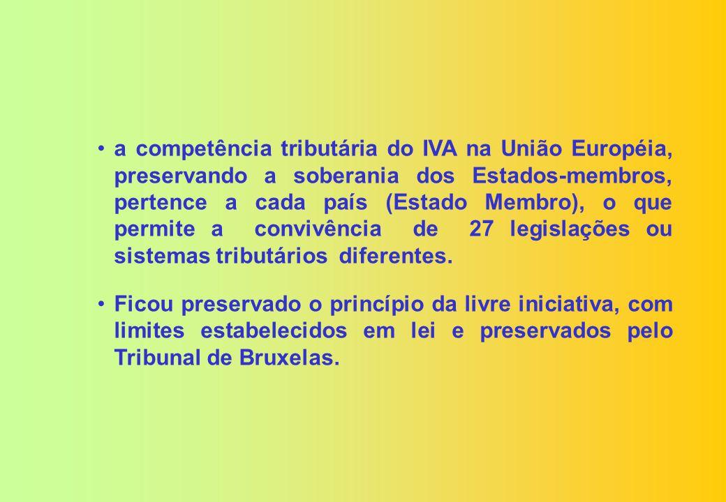 a competência tributária do IVA na União Européia, preservando a soberania dos Estados-membros, pertence a cada país (Estado Membro), o que permite a convivência de 27 legislações ou sistemas tributários diferentes.