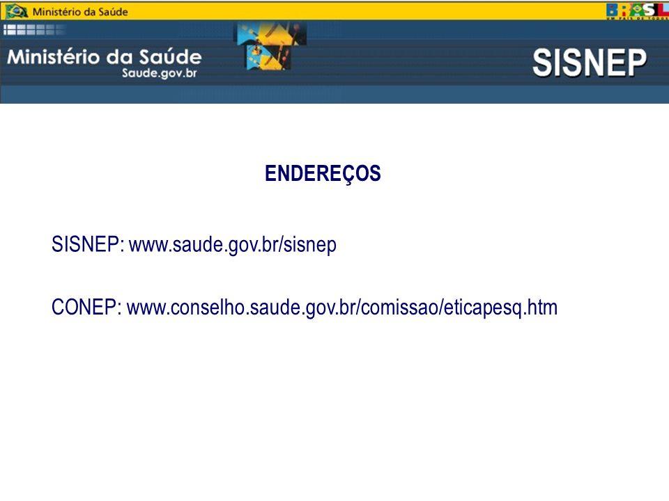 ENDEREÇOS SISNEP: www.saude.gov.br/sisnep CONEP: www.conselho.saude.gov.br/comissao/eticapesq.htm