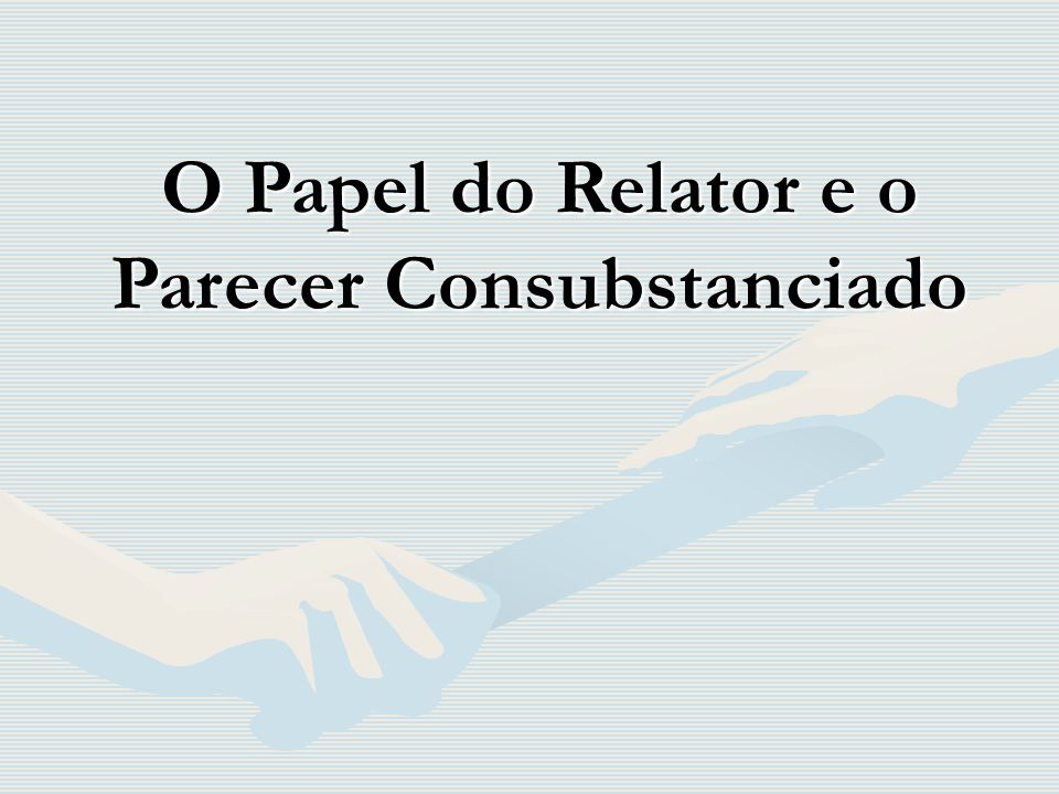 O Papel do Relator e o Parecer Consubstanciado