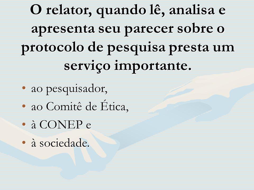 O relator, quando lê, analisa e apresenta seu parecer sobre o protocolo de pesquisa presta um serviço importante.