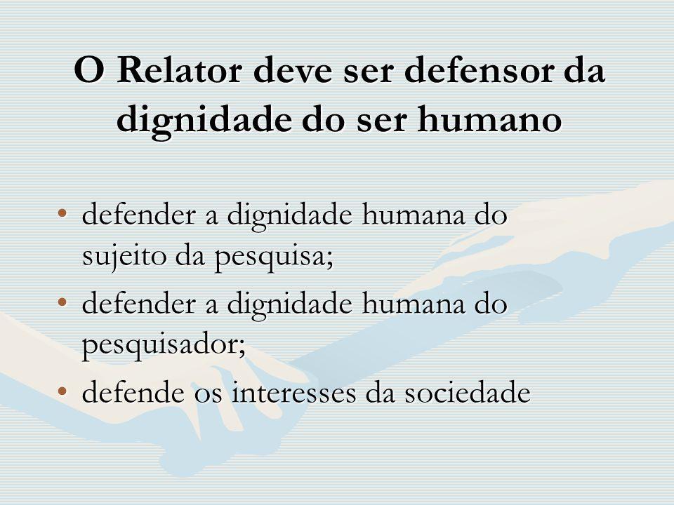 O Relator deve ser defensor da dignidade do ser humano
