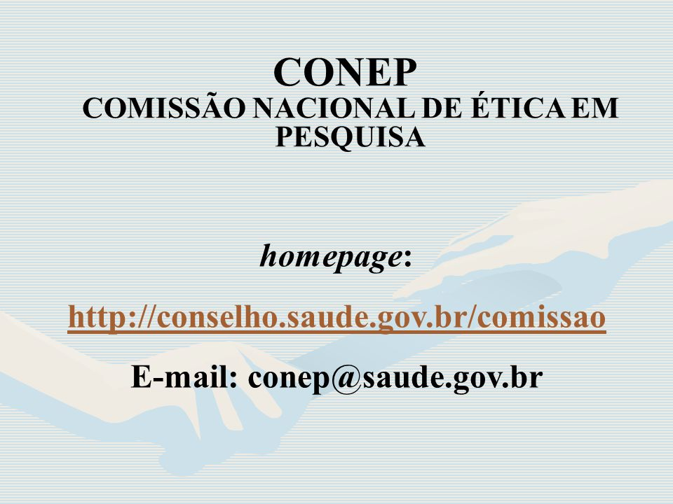 COMISSÃO NACIONAL DE ÉTICA EM PESQUISA E-mail: conep@saude.gov.br