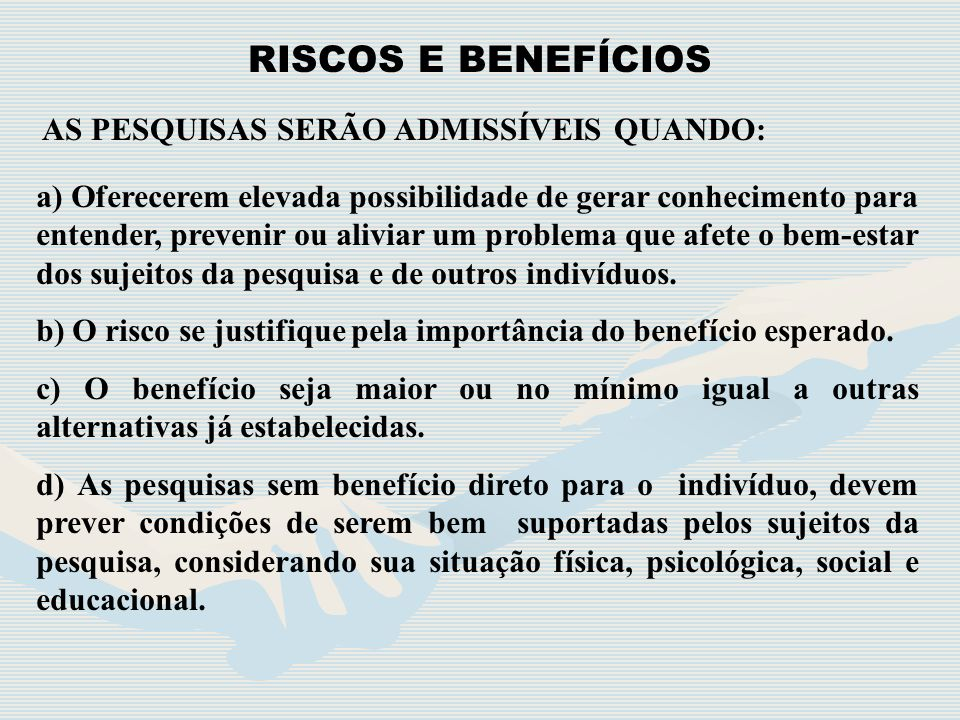 RISCOS E BENEFÍCIOS AS PESQUISAS SERÃO ADMISSÍVEIS QUANDO: