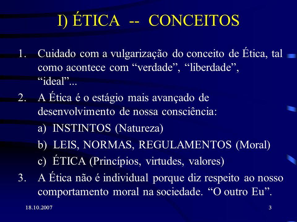 I) ÉTICA -- CONCEITOS Cuidado com a vulgarização do conceito de Ética, tal como acontece com verdade , liberdade , ideal ...