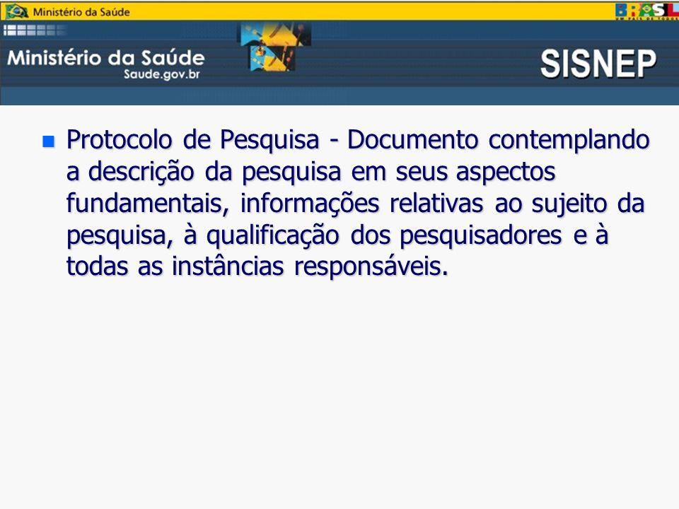 Protocolo de Pesquisa - Documento contemplando a descrição da pesquisa em seus aspectos fundamentais, informações relativas ao sujeito da pesquisa, à qualificação dos pesquisadores e à todas as instâncias responsáveis.