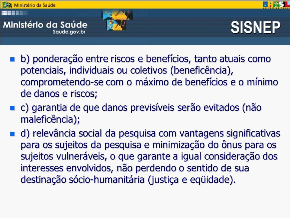 b) ponderação entre riscos e benefícios, tanto atuais como potenciais, individuais ou coletivos (beneficência), comprometendo-se com o máximo de benefícios e o mínimo de danos e riscos;