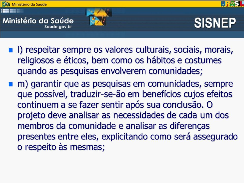 l) respeitar sempre os valores culturais, sociais, morais, religiosos e éticos, bem como os hábitos e costumes quando as pesquisas envolverem comunidades;