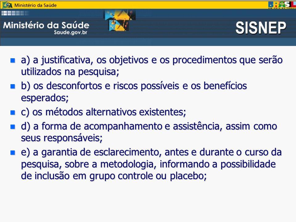a) a justificativa, os objetivos e os procedimentos que serão utilizados na pesquisa;