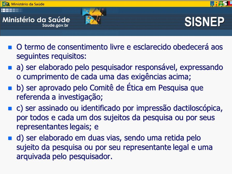 O termo de consentimento livre e esclarecido obedecerá aos seguintes requisitos: