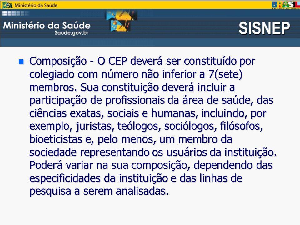 Composição - O CEP deverá ser constituído por colegiado com número não inferior a 7(sete) membros.
