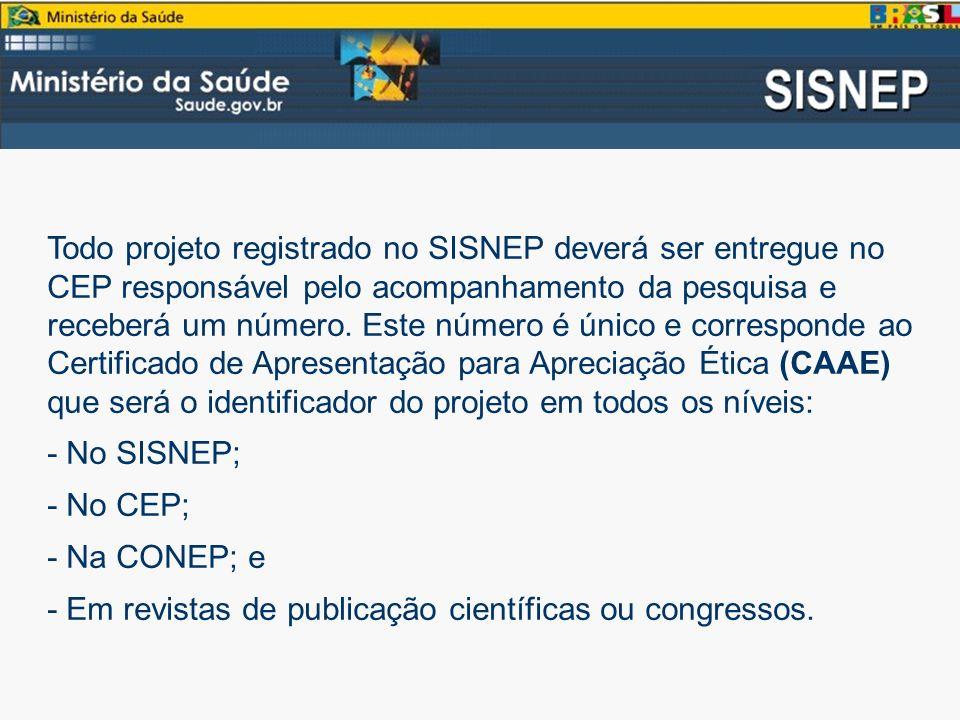 Todo projeto registrado no SISNEP deverá ser entregue no CEP responsável pelo acompanhamento da pesquisa e receberá um número. Este número é único e corresponde ao Certificado de Apresentação para Apreciação Ética (CAAE) que será o identificador do projeto em todos os níveis:
