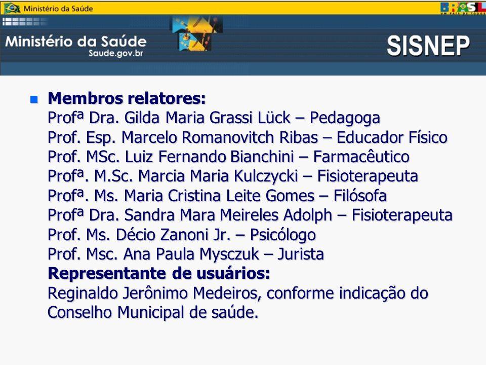 Membros relatores: Profª Dra. Gilda Maria Grassi Lück – Pedagoga Prof
