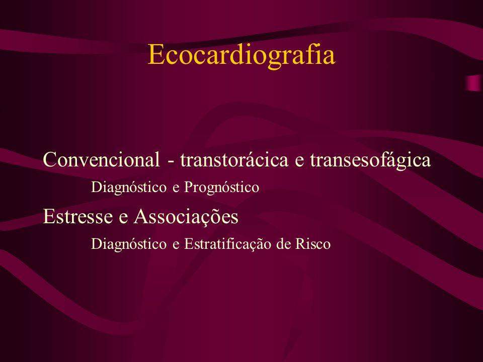 Ecocardiografia Convencional - transtorácica e transesofágica Diagnóstico e Prognóstico.