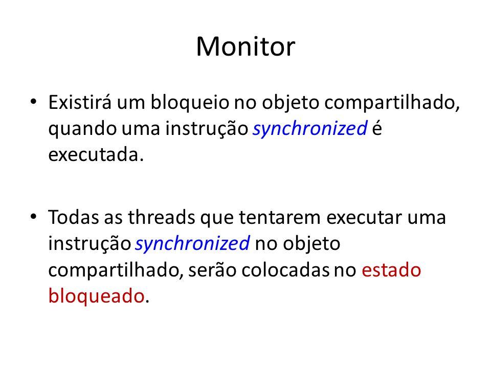 Monitor Existirá um bloqueio no objeto compartilhado, quando uma instrução synchronized é executada.