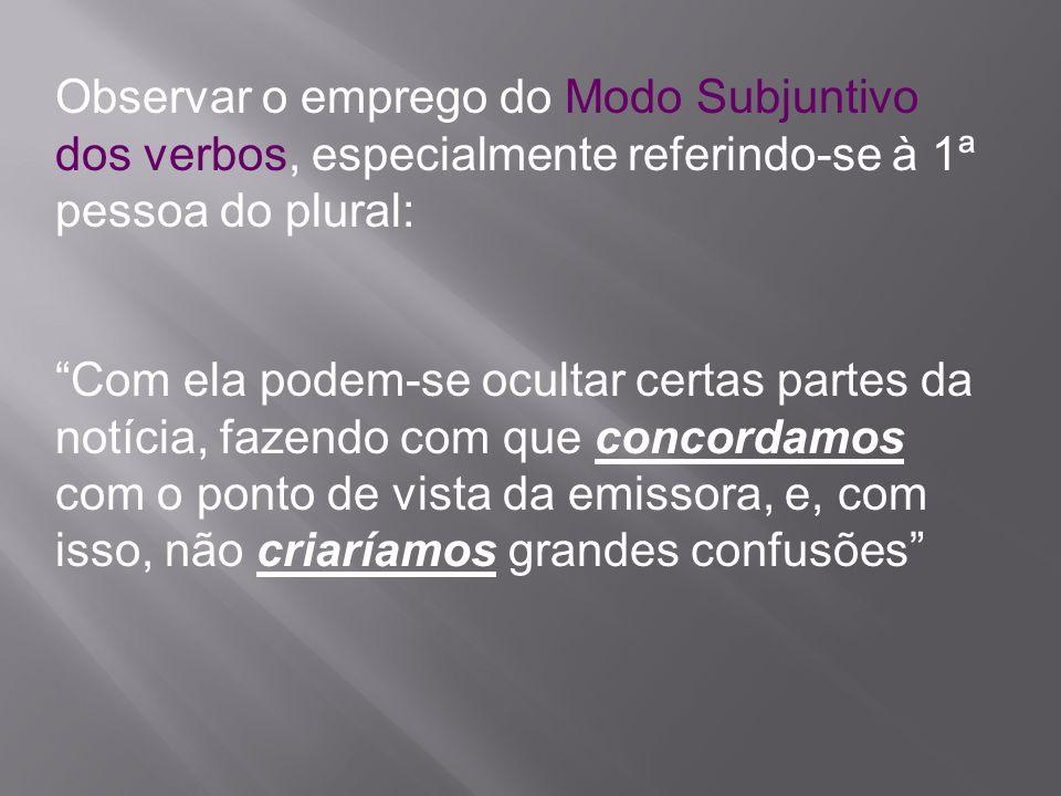 Observar o emprego do Modo Subjuntivo dos verbos, especialmente referindo-se à 1ª pessoa do plural: