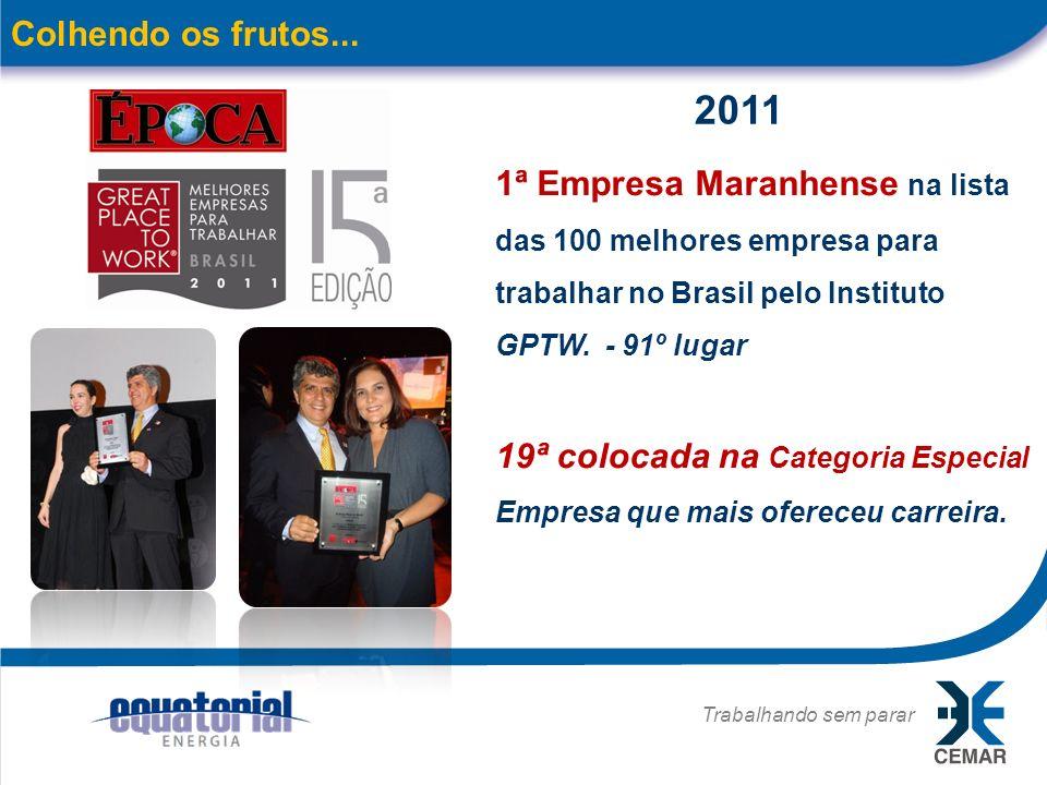 Colhendo os frutos... 2011. 1ª Empresa Maranhense na lista das 100 melhores empresa para trabalhar no Brasil pelo Instituto GPTW. - 91º lugar.