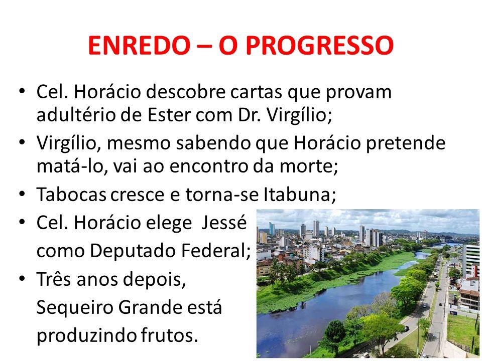 ENREDO – O PROGRESSO Cel. Horácio descobre cartas que provam adultério de Ester com Dr. Virgílio;