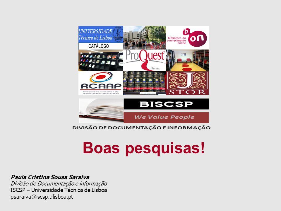 Boas pesquisas! Paula Cristina Sousa Saraiva