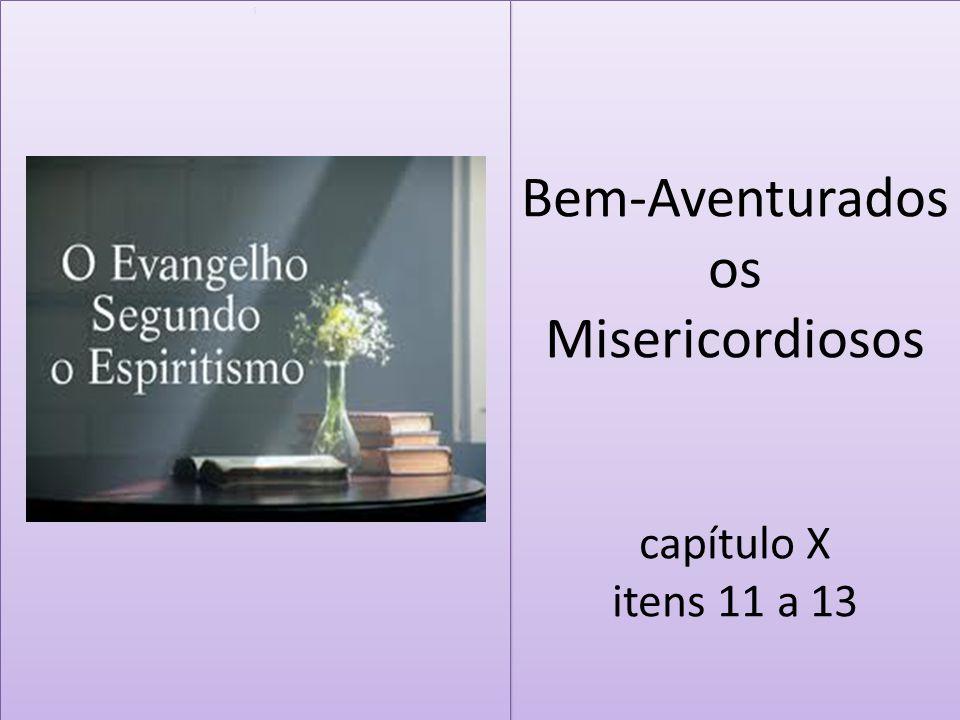 Bem-Aventurados os Misericordiosos capítulo X itens 11 a 13