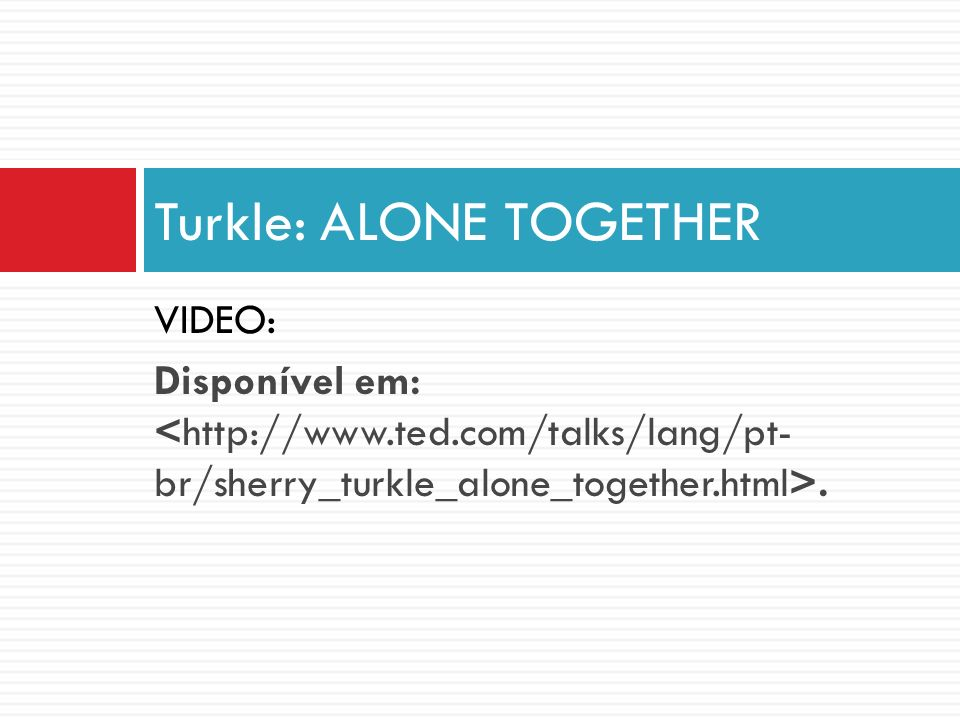 Turkle: ALONE TOGETHER