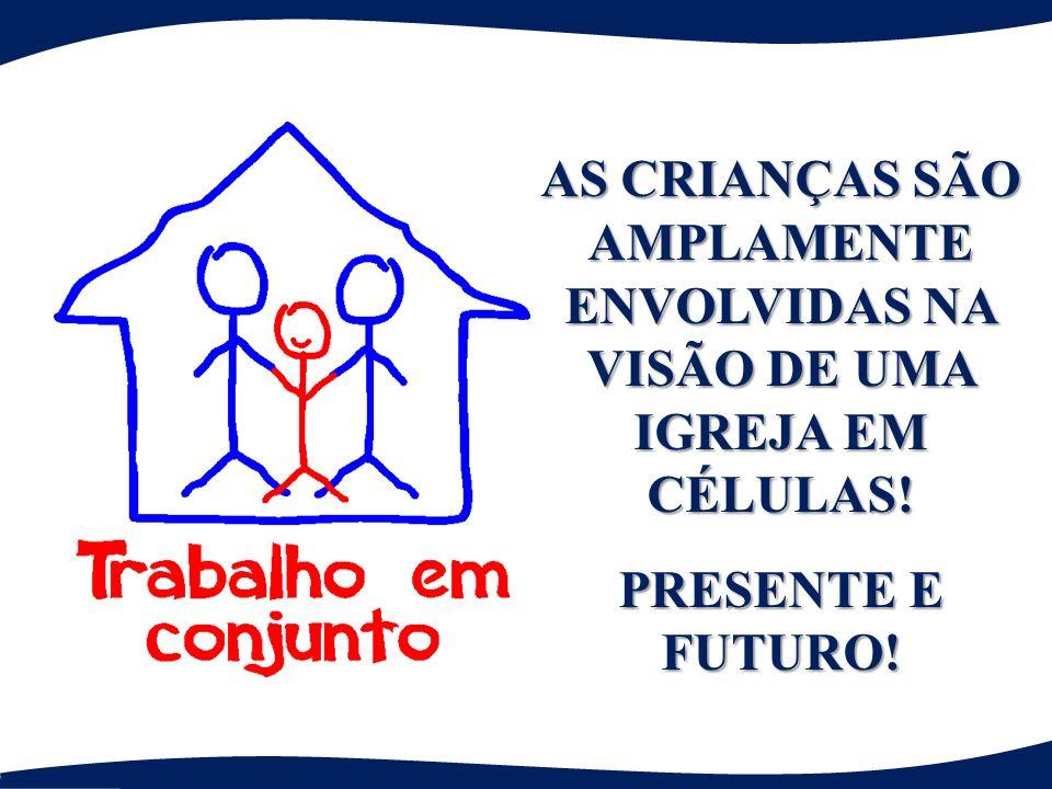 AS CRIANÇAS SÃO AMPLAMENTE ENVOLVIDAS NA VISÃO DE UMA IGREJA EM CÉLULAS!