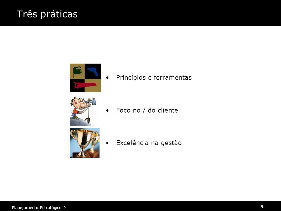 Três práticas Princípios e ferramentas Foco no / do cliente