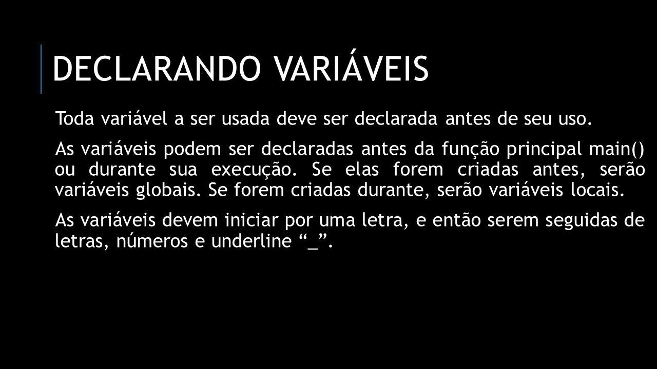 Declarando variáveis Toda variável a ser usada deve ser declarada antes de seu uso.