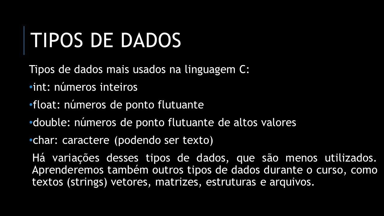 Tipos de dados Tipos de dados mais usados na linguagem C: