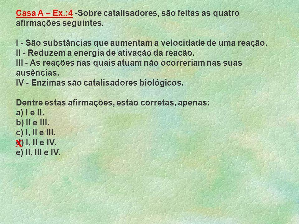 Casa A – Ex.:4 -Sobre catalisadores, são feitas as quatro afirmações seguintes.
