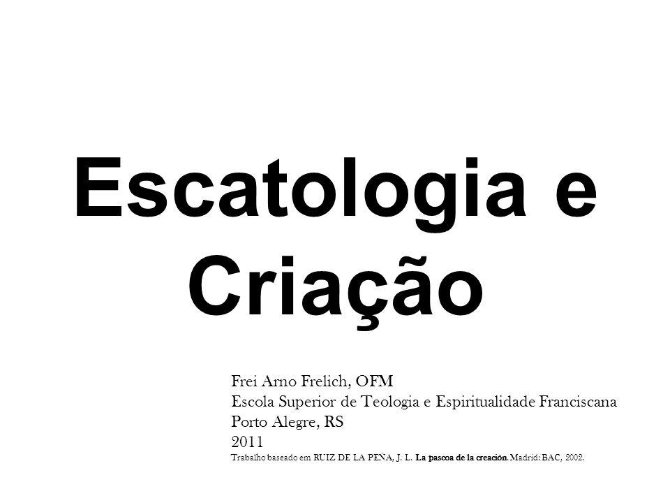 Escatologia e Criação Frei Arno Frelich, OFM
