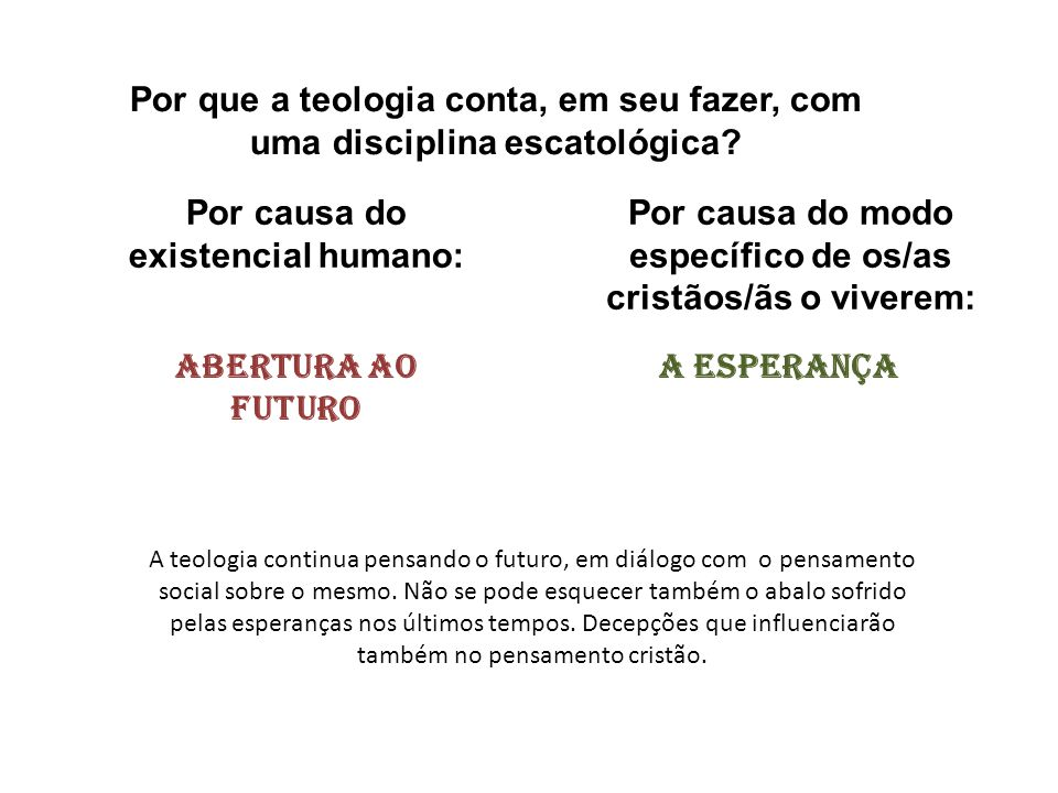 Por causa do existencial humano: