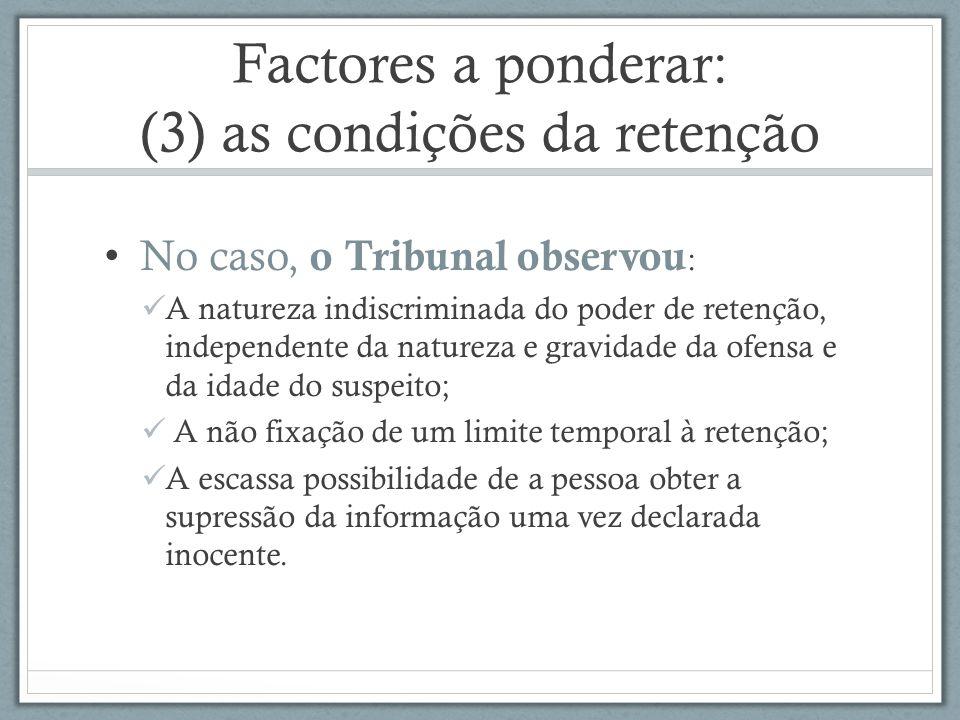 Factores a ponderar: (3) as condições da retenção