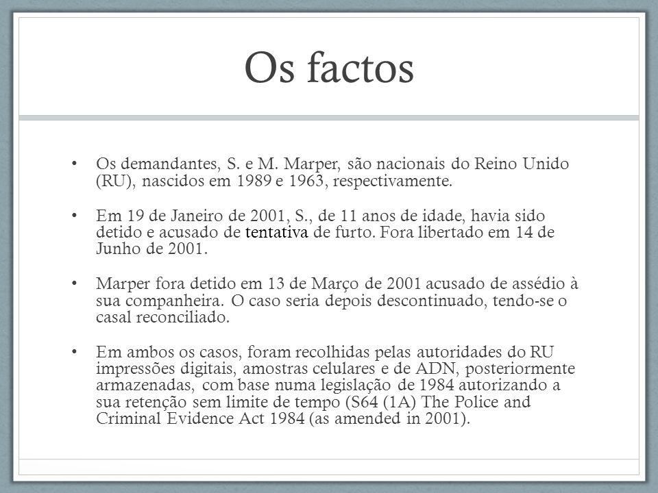 Os factos Os demandantes, S. e M. Marper, são nacionais do Reino Unido (RU), nascidos em 1989 e 1963, respectivamente.
