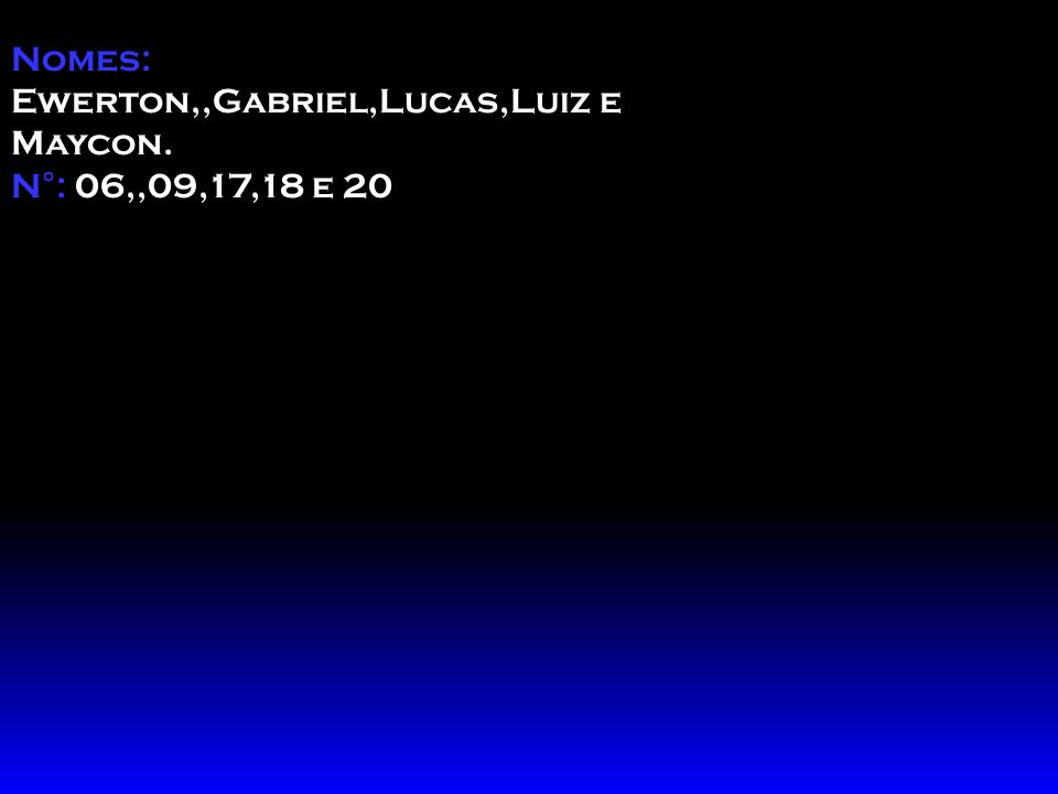 Nomes: Ewerton,,Gabriel,Lucas,Luiz e Maycon.