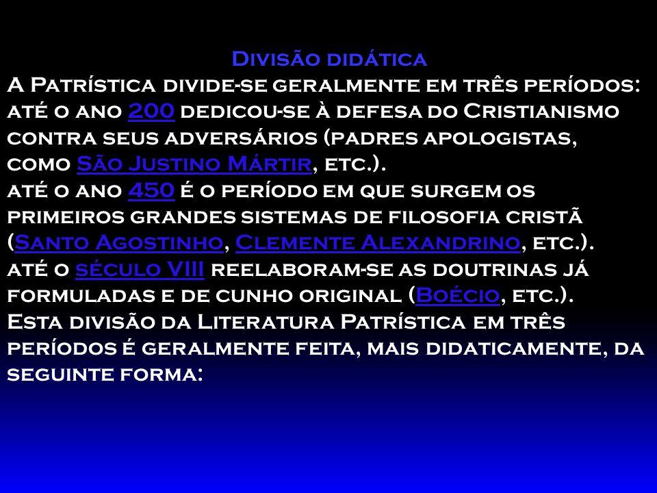 Divisão didática A Patrística divide-se geralmente em três períodos: