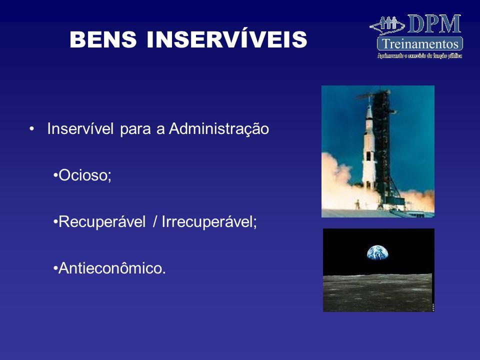 BENS INSERVÍVEIS Inservível para a Administração Ocioso;