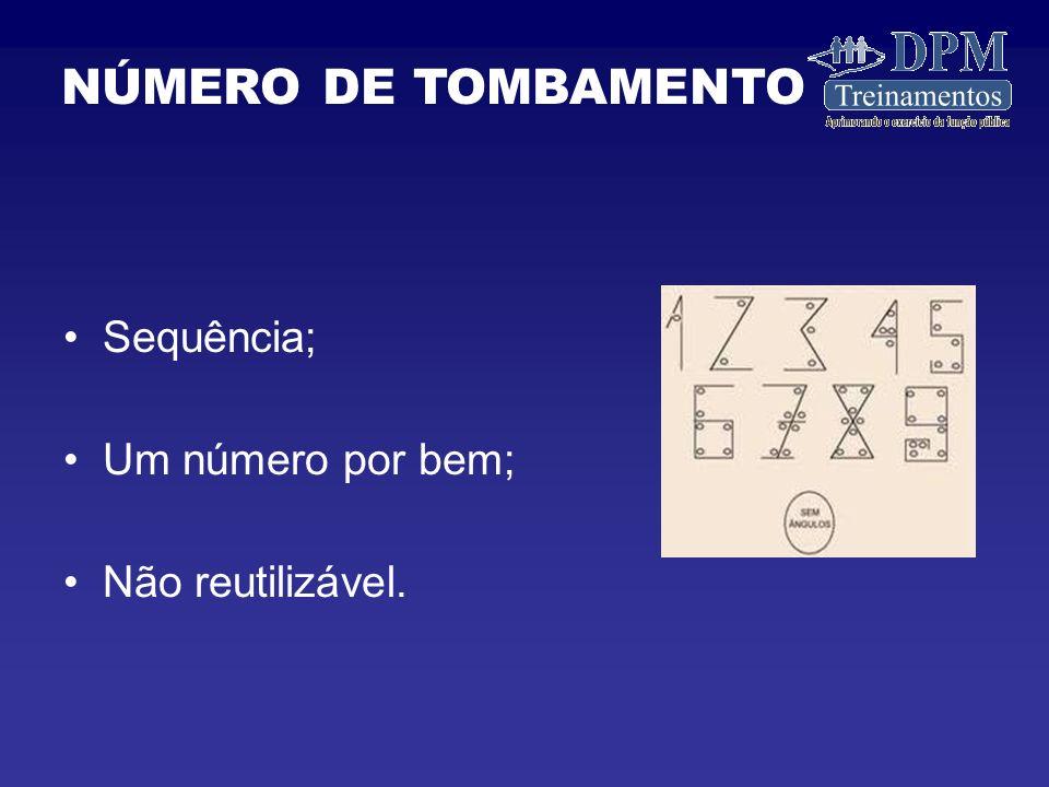 NÚMERO DE TOMBAMENTO Sequência; Um número por bem; Não reutilizável.
