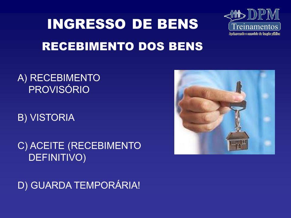INGRESSO DE BENS RECEBIMENTO DOS BENS A) RECEBIMENTO PROVISÓRIO