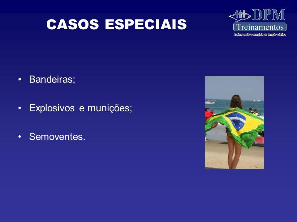 CASOS ESPECIAIS Bandeiras; Explosivos e munições; Semoventes.