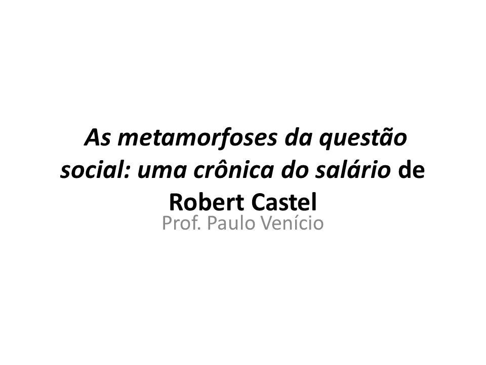 As metamorfoses da questão social: uma crônica do salário de Robert Castel