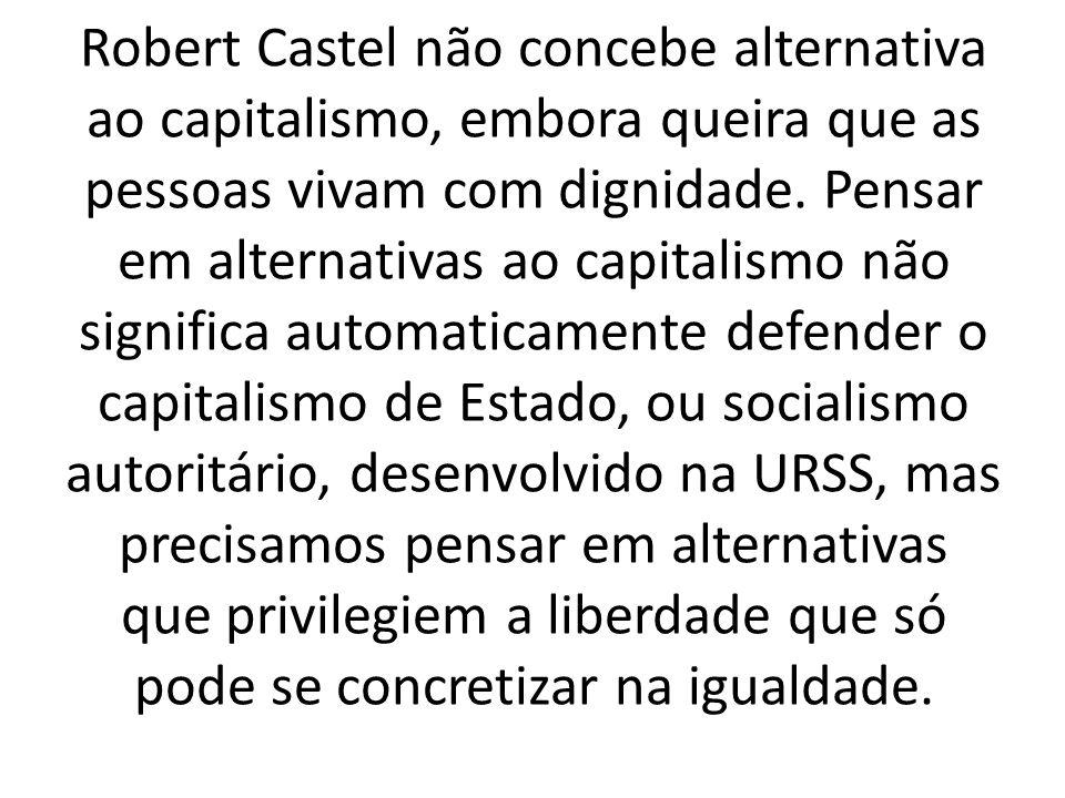 Robert Castel não concebe alternativa ao capitalismo, embora queira que as pessoas vivam com dignidade.