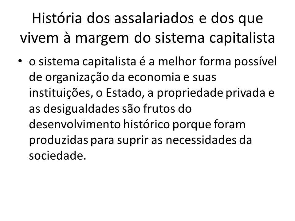 História dos assalariados e dos que vivem à margem do sistema capitalista