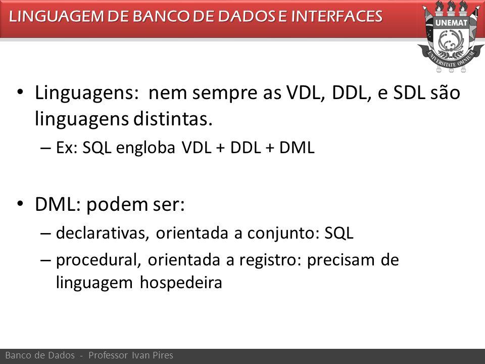 Linguagens: nem sempre as VDL, DDL, e SDL são linguagens distintas.