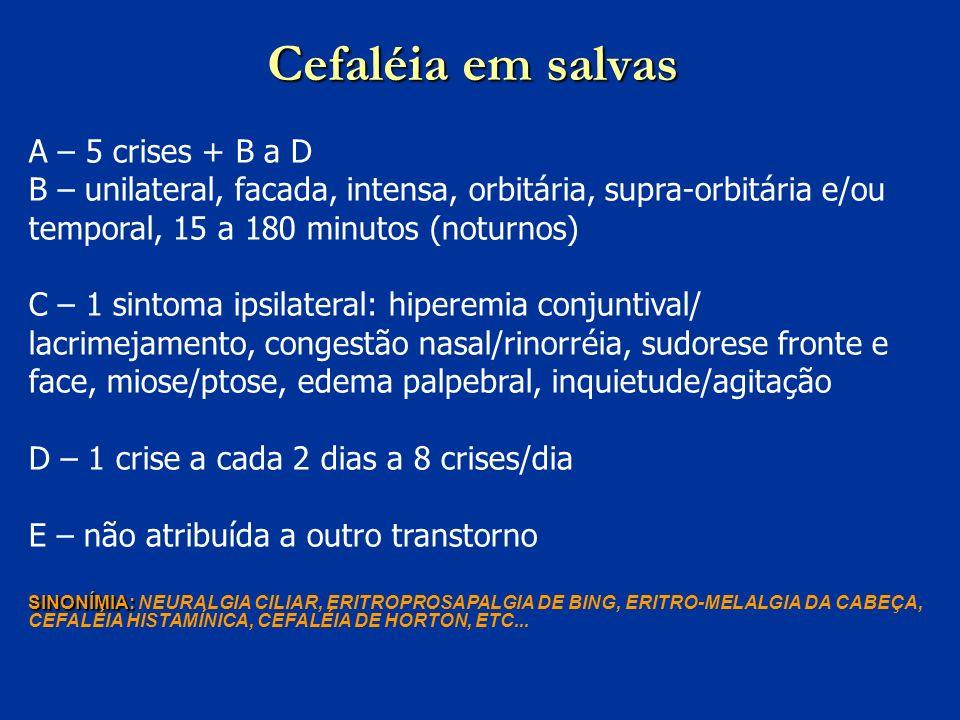Cefaléia em salvas A – 5 crises + B a D