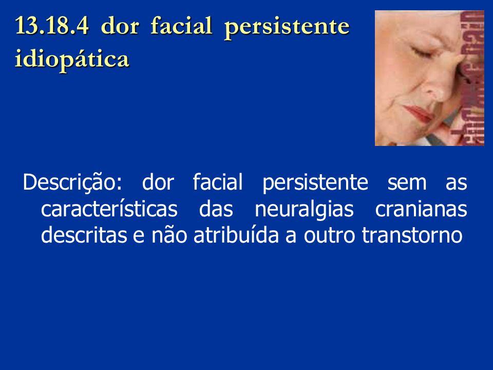 13.18.4 dor facial persistente idiopática