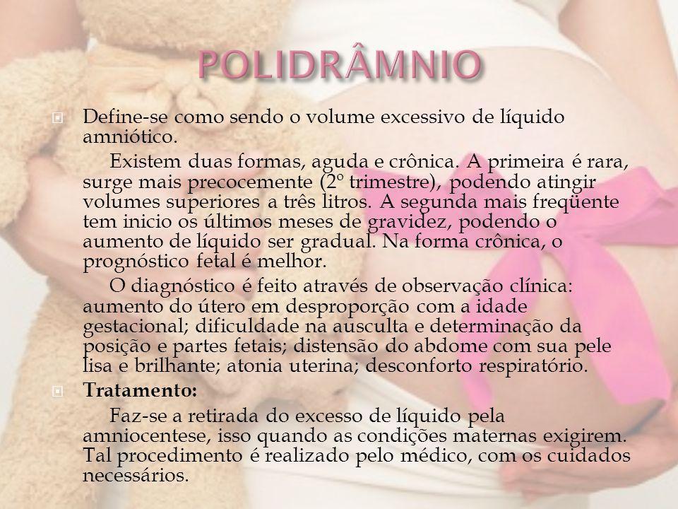 POLIDRÂMNIODefine-se como sendo o volume excessivo de líquido amniótico.