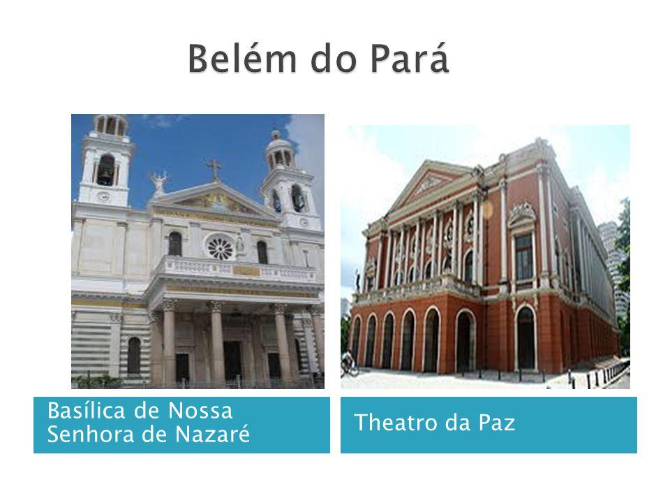 Belém do Pará Basílica de Nossa Senhora de Nazaré Theatro da Paz
